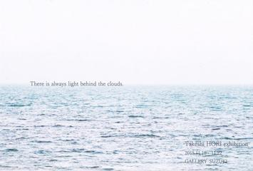 堀健展  「There is always light behind the clouds.」